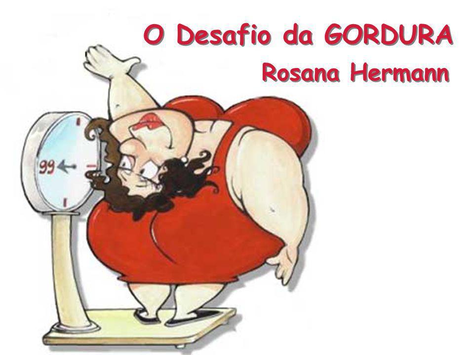 O Desafio da GORDURA Rosana Hermann