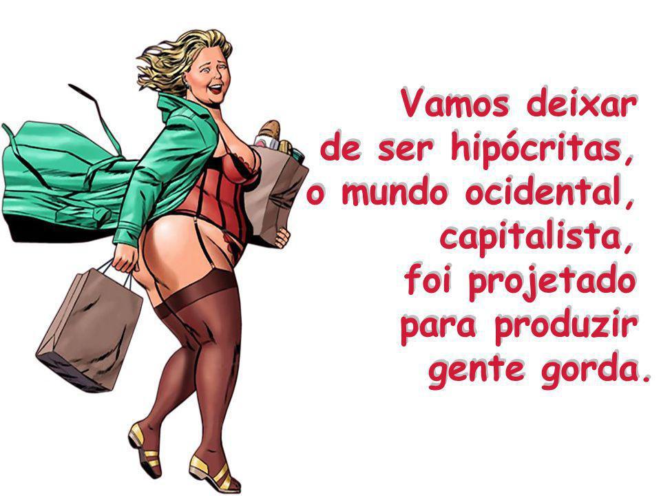 Vamos deixar de ser hipócritas, o mundo ocidental, capitalista, foi projetado.
