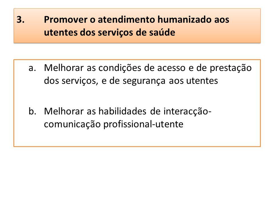 3. Promover o atendimento humanizado aos utentes dos serviços de saúde