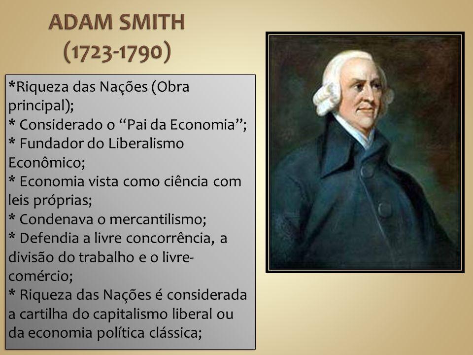 ADAM SMITH (1723-1790) *Riqueza das Nações (Obra principal);