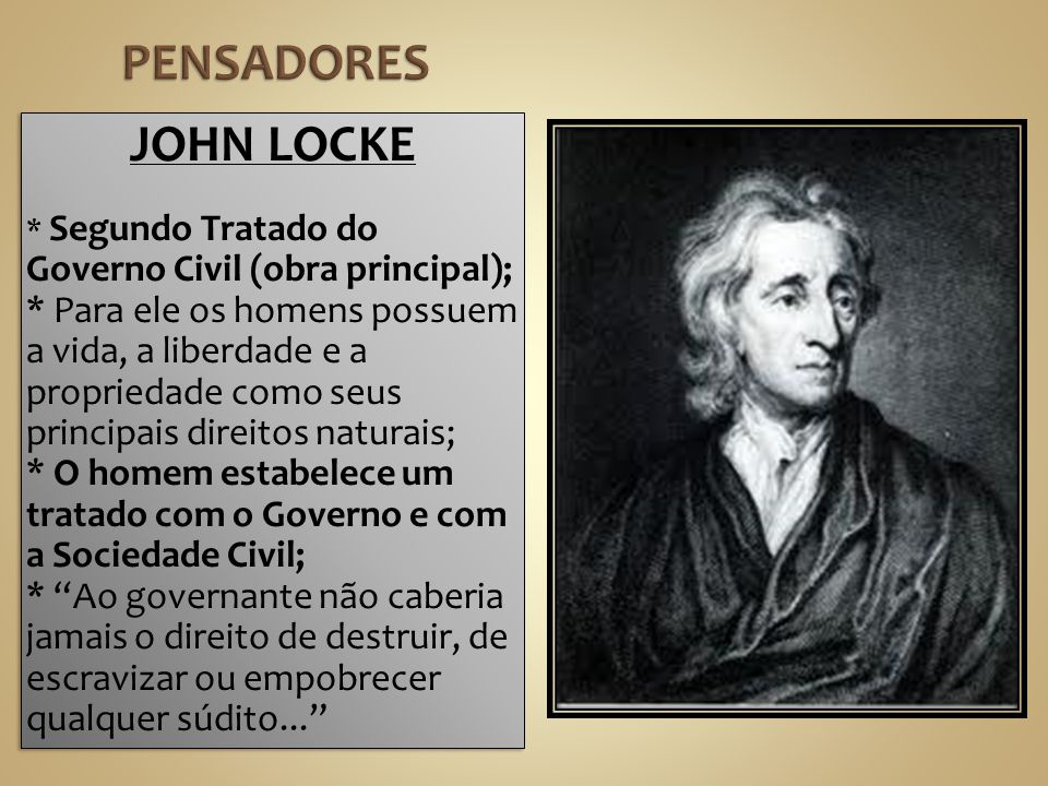 PENSADORES JOHN LOCKE. * Segundo Tratado do Governo Civil (obra principal);