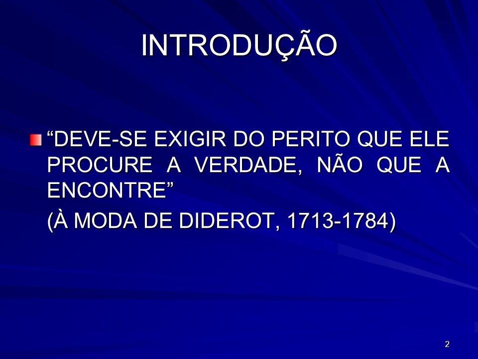 INTRODUÇÃO DEVE-SE EXIGIR DO PERITO QUE ELE PROCURE A VERDADE, NÃO QUE A ENCONTRE (À MODA DE DIDEROT, 1713-1784)