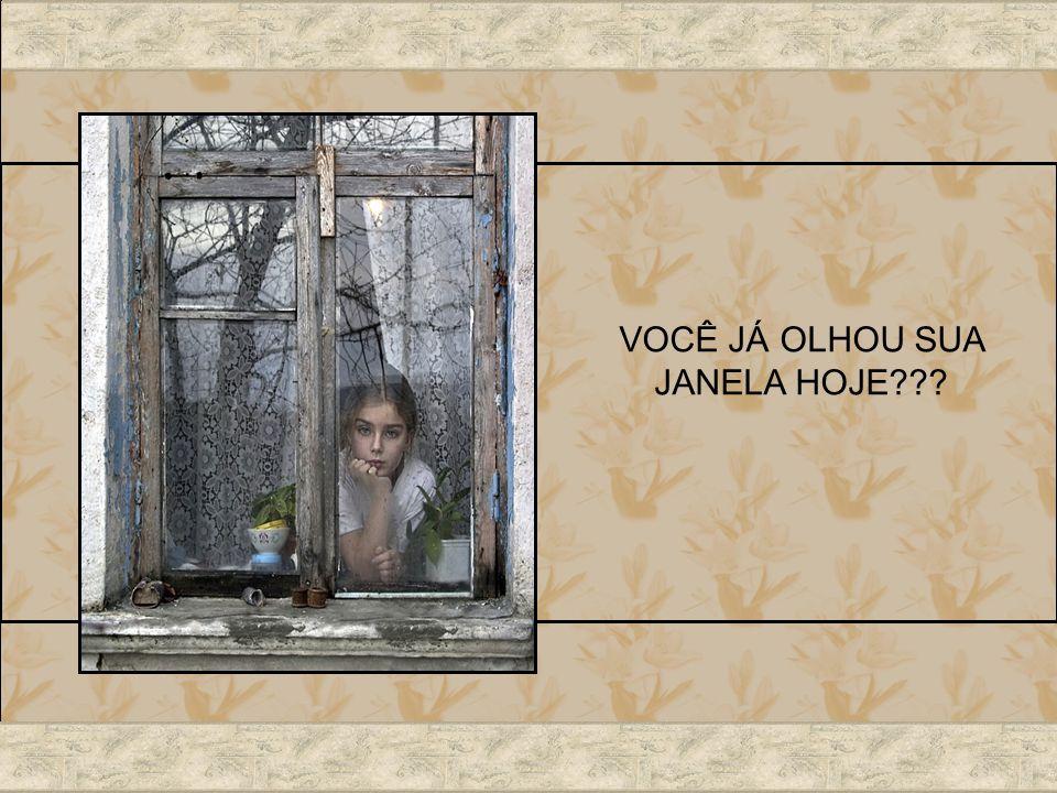 VOCÊ JÁ OLHOU SUA JANELA HOJE