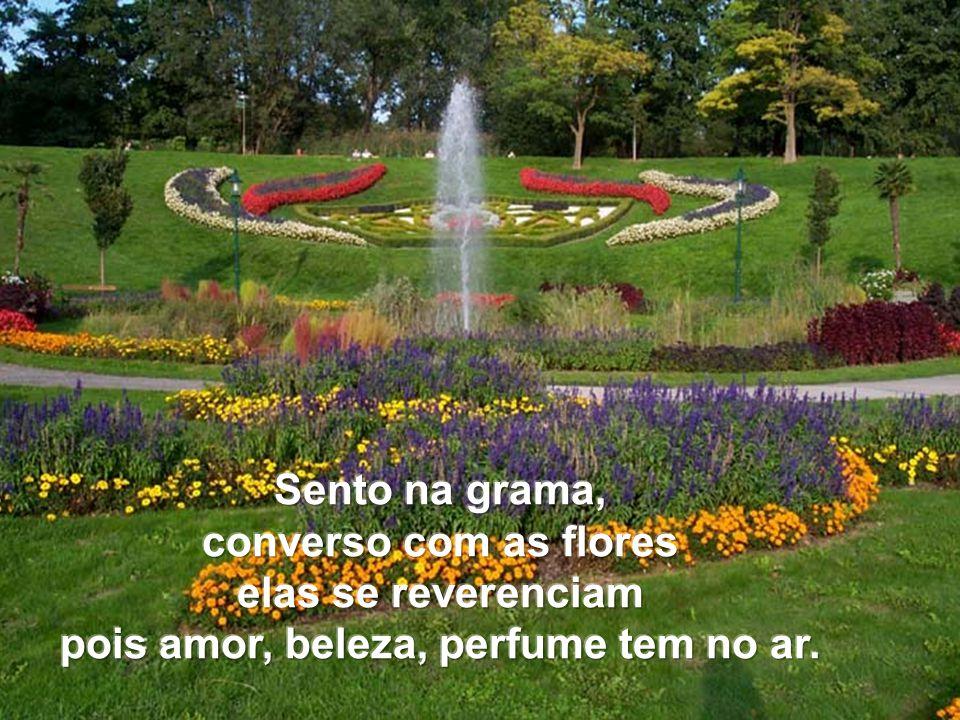 pois amor, beleza, perfume tem no ar.