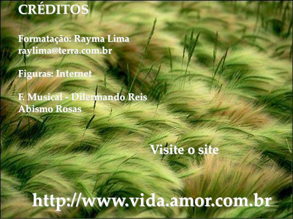 http://www.vida.amor.com.br CRÉDITOS Visite o site