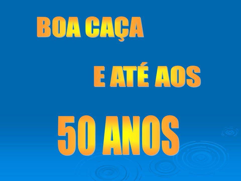 BOA CAÇA E ATÉ AOS 50 ANOS