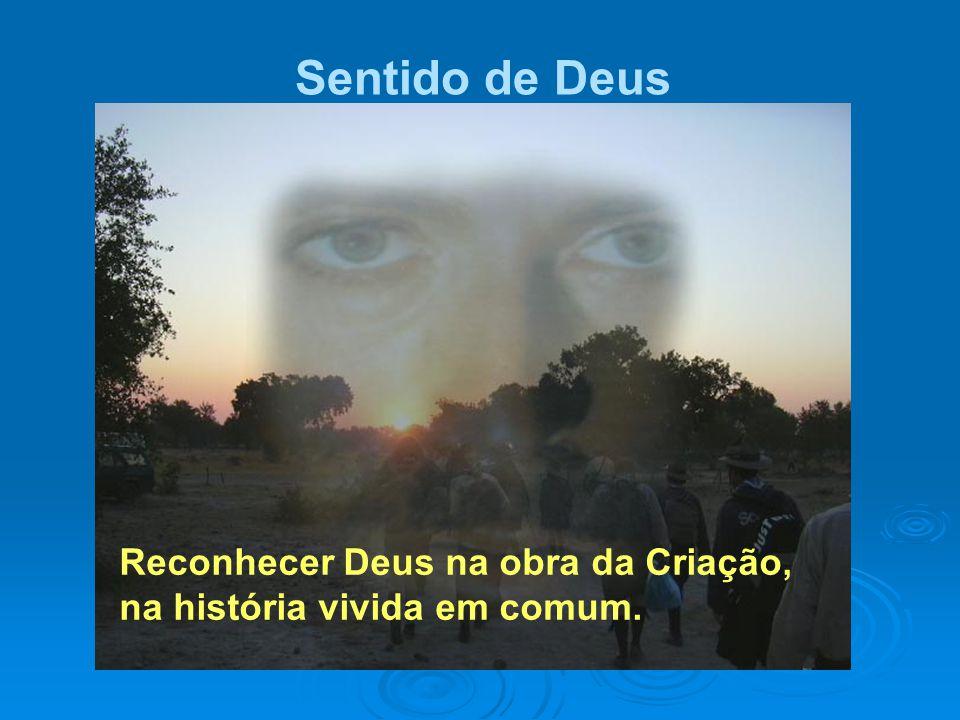 Sentido de Deus Reconhecer Deus na obra da Criação, na história vivida em comum.