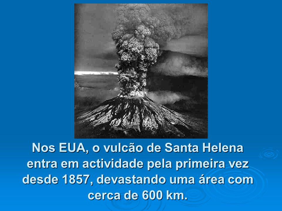 Nos EUA, o vulcão de Santa Helena entra em actividade pela primeira vez desde 1857, devastando uma área com cerca de 600 km.