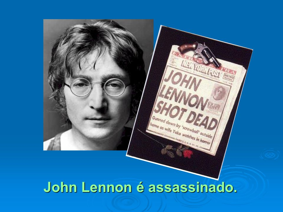 John Lennon é assassinado.