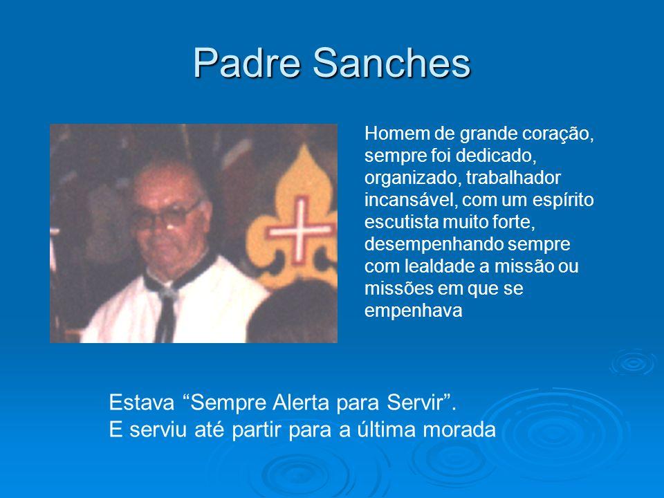 Padre Sanches Estava Sempre Alerta para Servir .