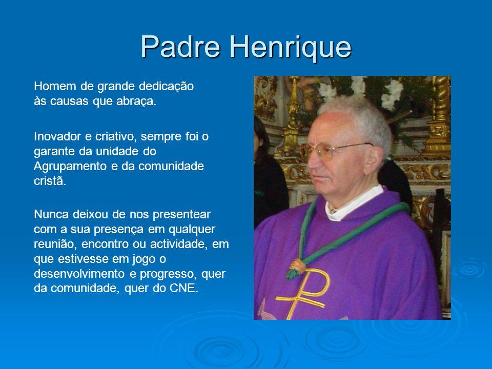 Padre Henrique Homem de grande dedicação às causas que abraça.