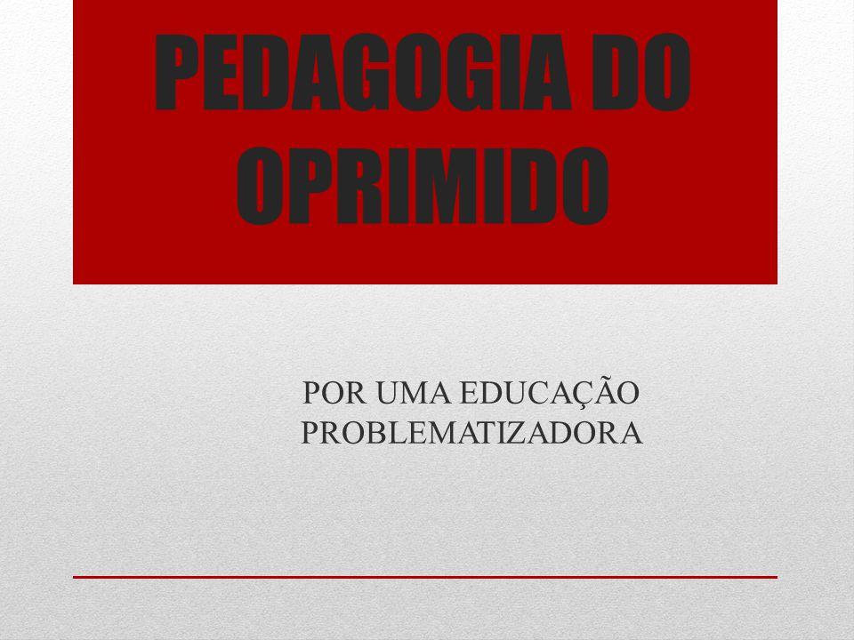 POR UMA EDUCAÇÃO PROBLEMATIZADORA