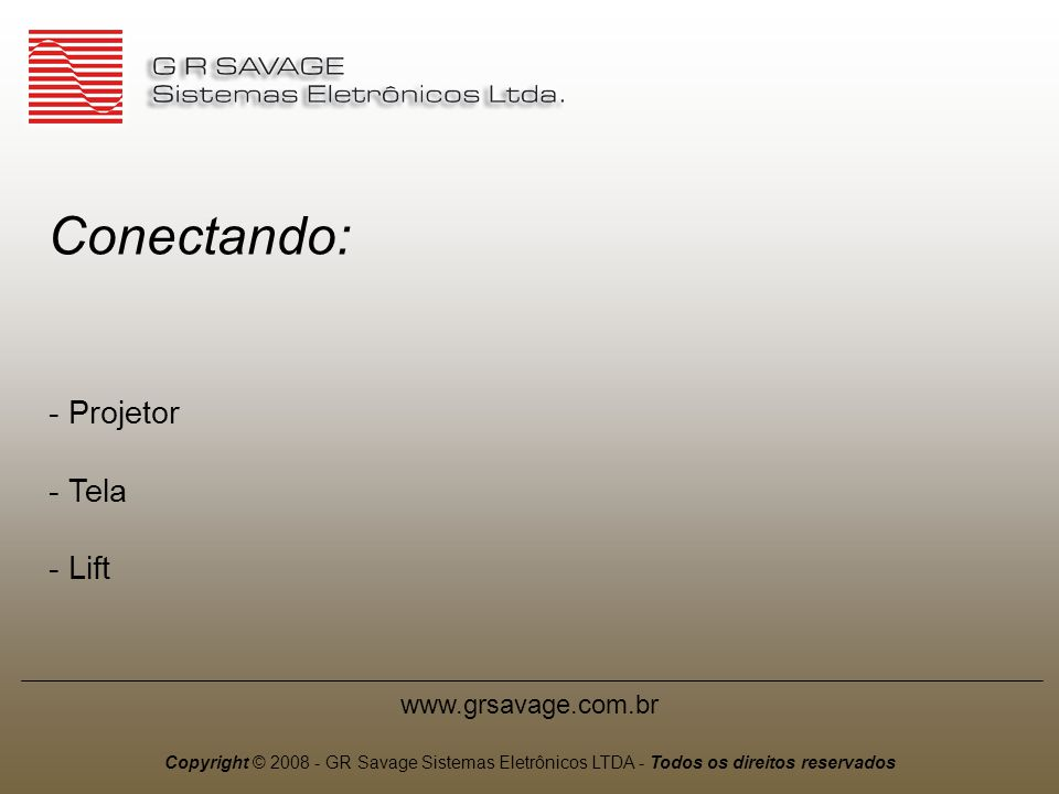 Conectando: Projetor Tela - Lift www.grsavage.com.br