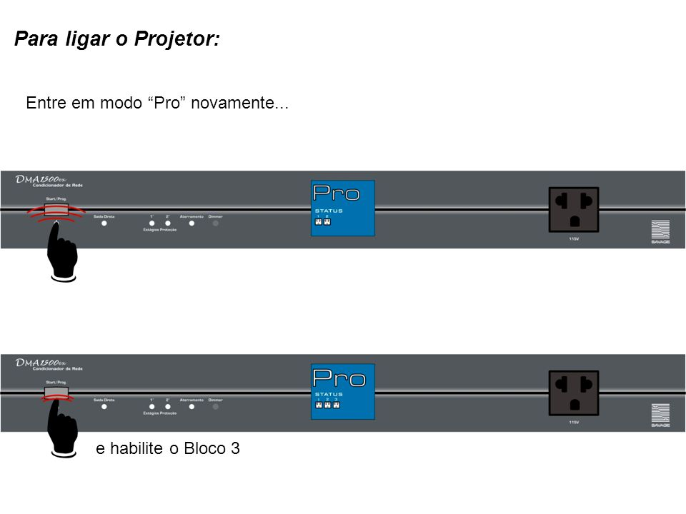 Para ligar o Projetor: Entre em modo Pro novamente...