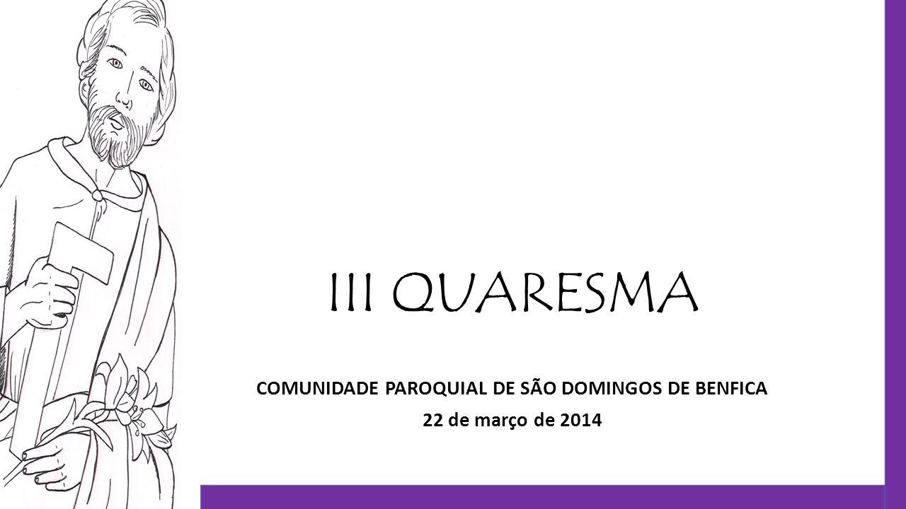 COMUNIDADE PAROQUIAL DE SÃO DOMINGOS DE BENFICA 22 de março de 2014