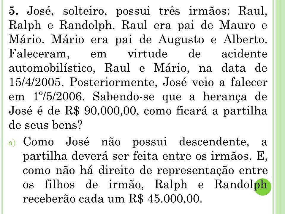 5. José, solteiro, possui três irmãos: Raul, Ralph e Randolph