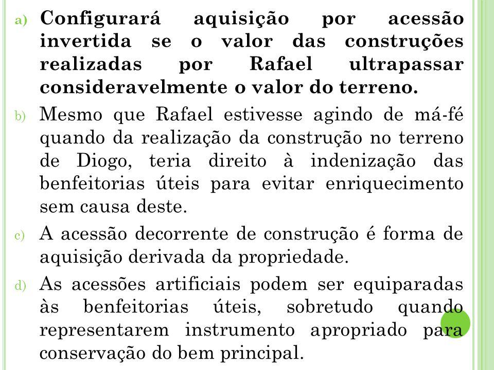 Configurará aquisição por acessão invertida se o valor das construções realizadas por Rafael ultrapassar consideravelmente o valor do terreno.