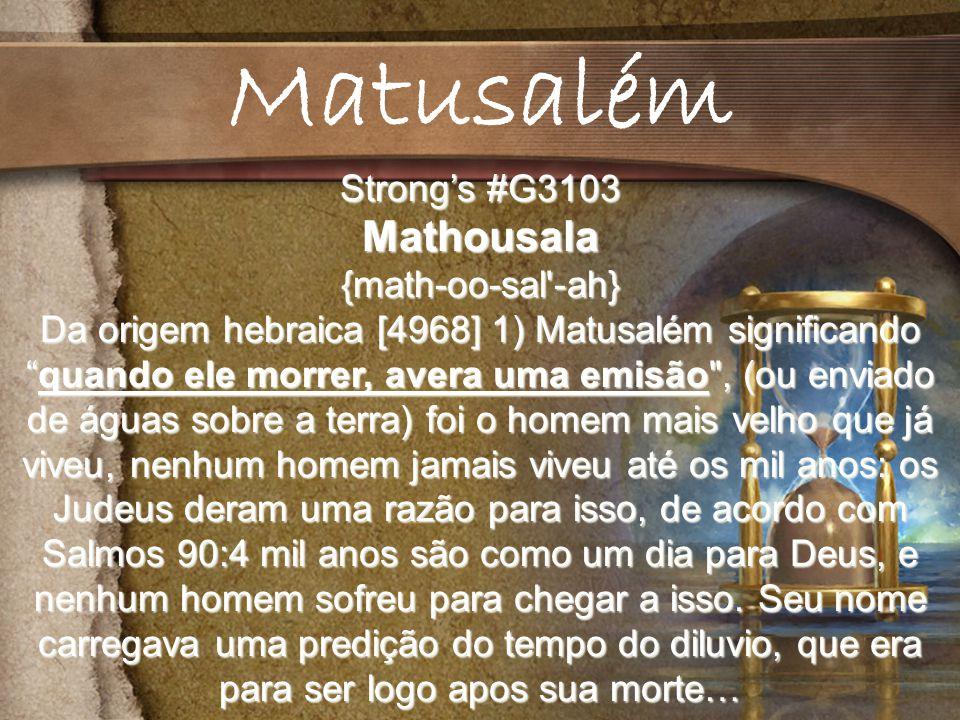 Matusalém Mathousala Strong's #G3103 {math-oo-sal -ah}
