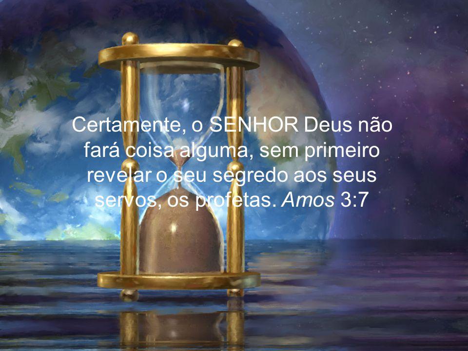 Certamente, o SENHOR Deus não fará coisa alguma, sem primeiro revelar o seu segredo aos seus servos, os profetas.