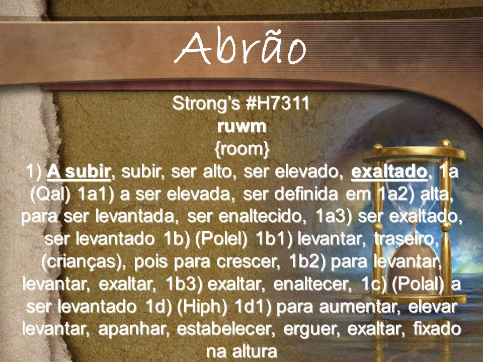 Abrão Strong's #H7311 ruwm {room}