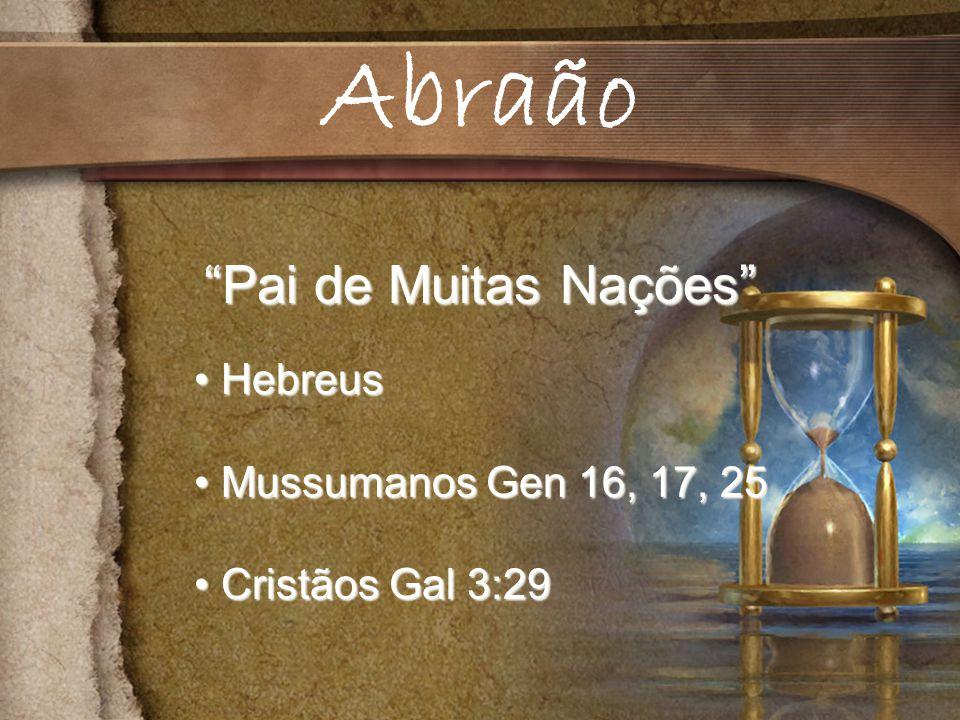 Abraão Pai de Muitas Nações Hebreus Mussumanos Gen 16, 17, 25