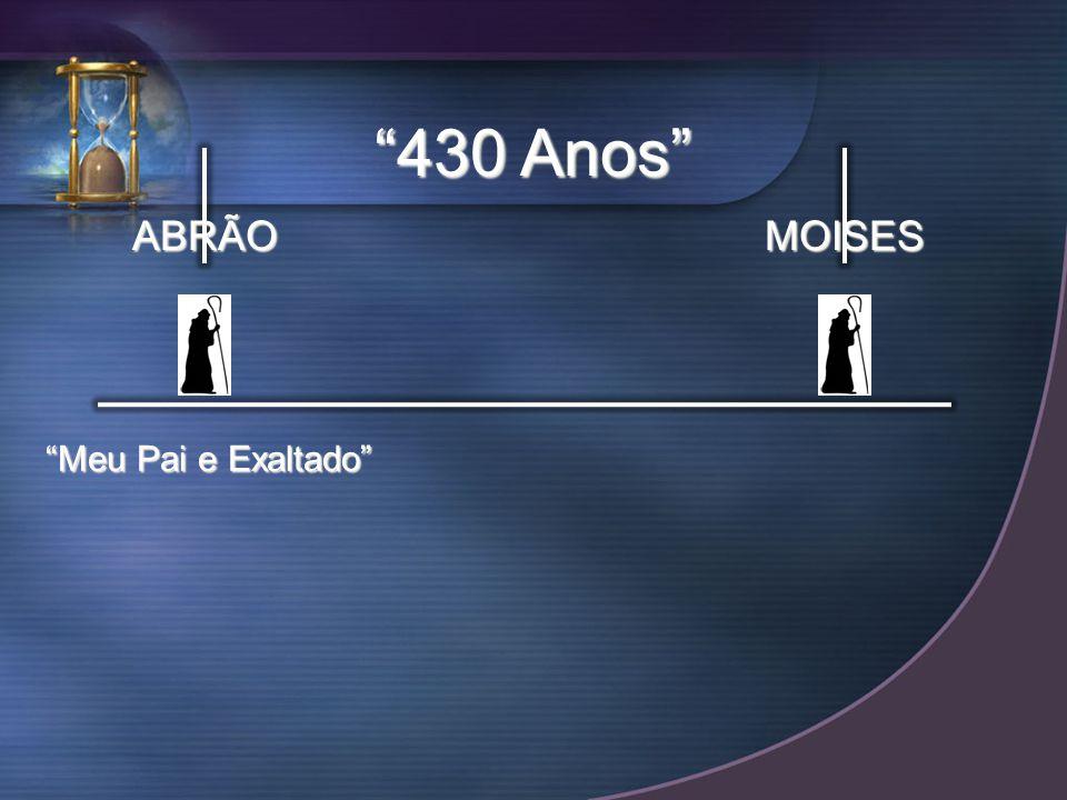 430 Anos ABRÃO MOISES Meu Pai e Exaltado