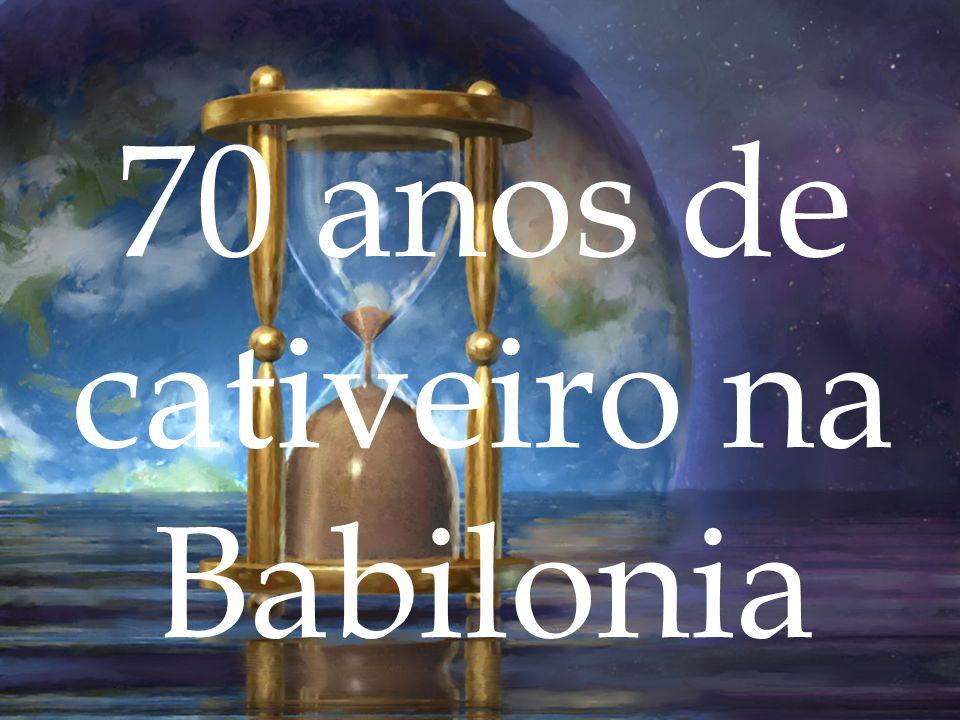 70 anos de cativeiro na Babilonia
