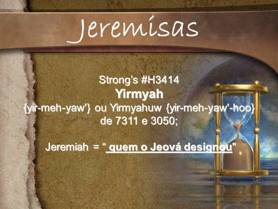 Jeremisas Yirmyah Strong's #H3414
