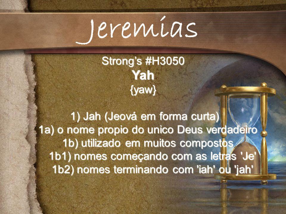 Jeremias Yah Strong's #H3050 {yaw} 1) Jah (Jeová em forma curta)
