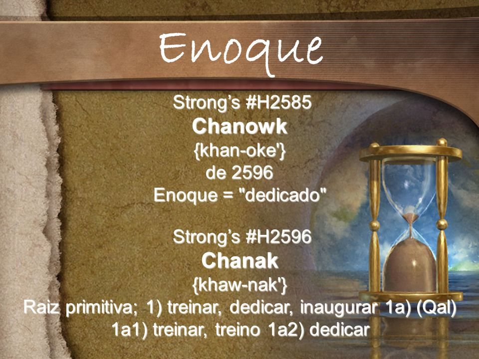 Enoque Chanowk Chanak Strong's #H2585 {khan-oke } de 2596
