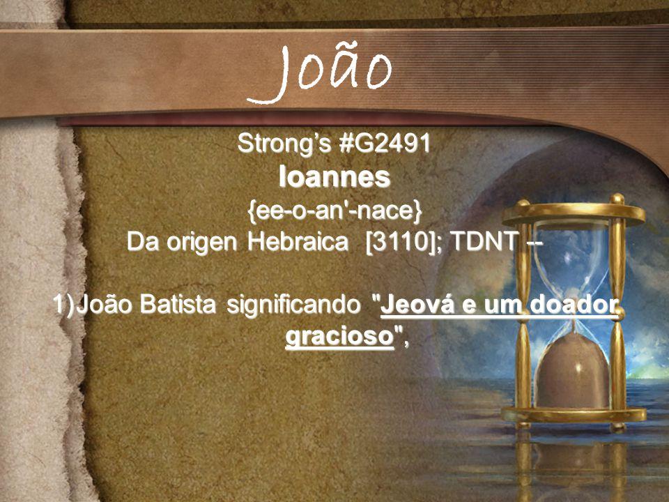 João Ioannes Strong's #G2491 {ee-o-an -nace}