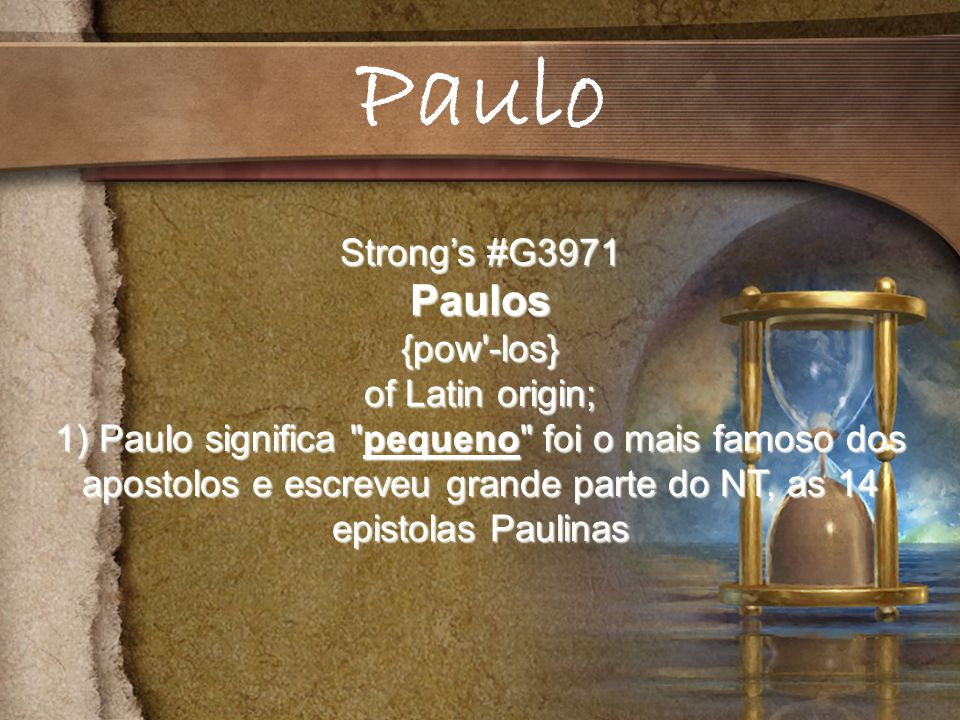 Paulo Paulos Strong's #G3971 {pow -los} of Latin origin;