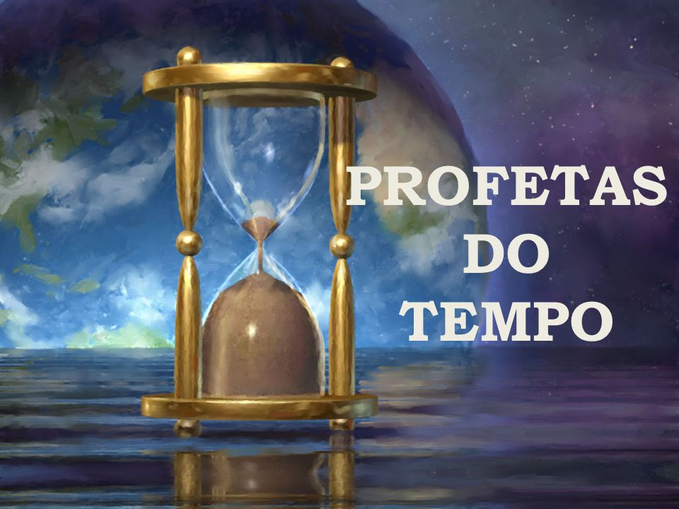 PROFETAS DO TEMPO