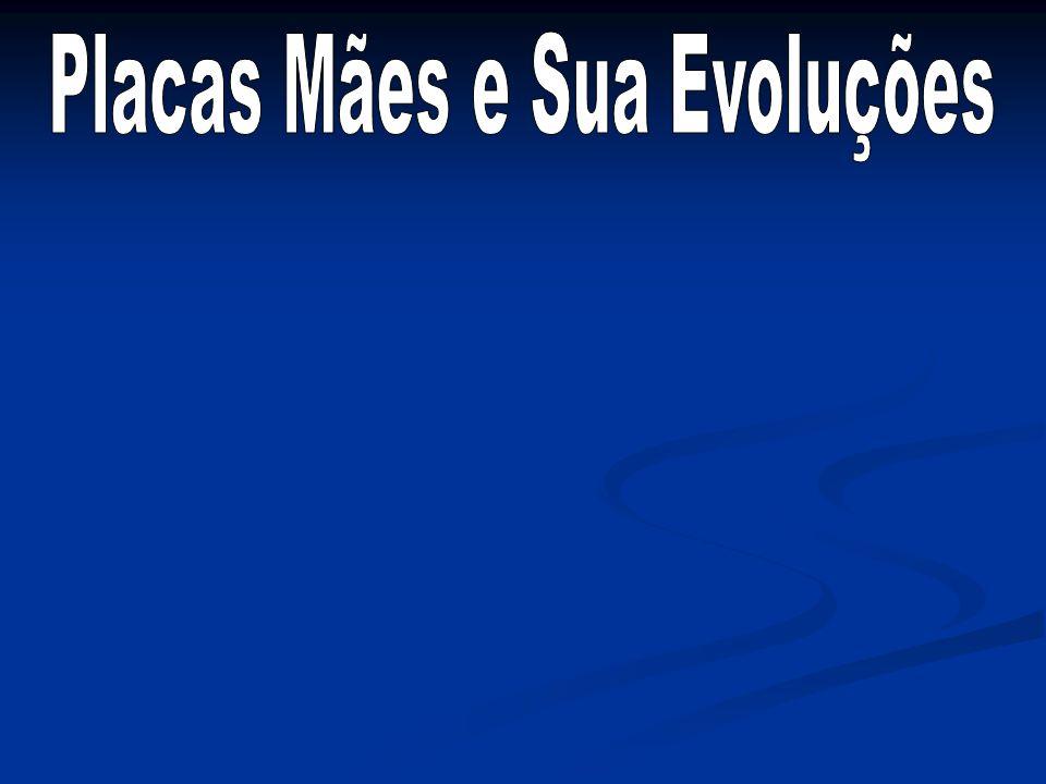 Placas Mães e Sua Evoluções