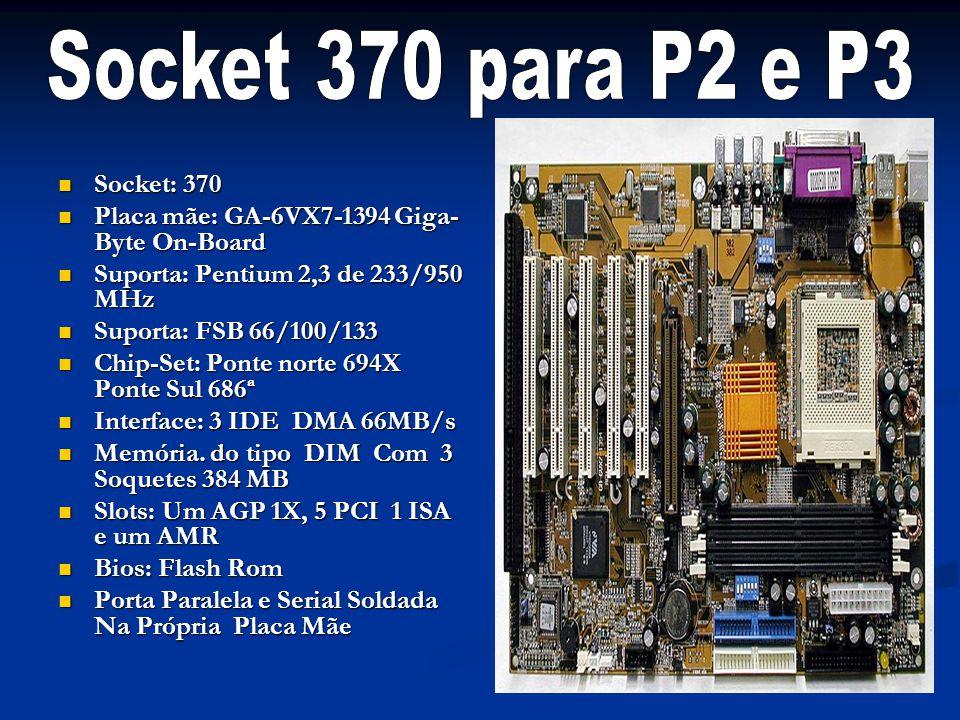 Socket 370 para P2 e P3 Socket: 370