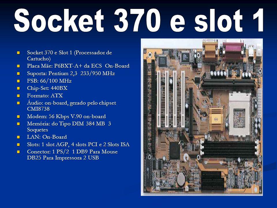 Socket 370 e slot 1 Socket 370 e Slot 1 (Processador de Cartucho)