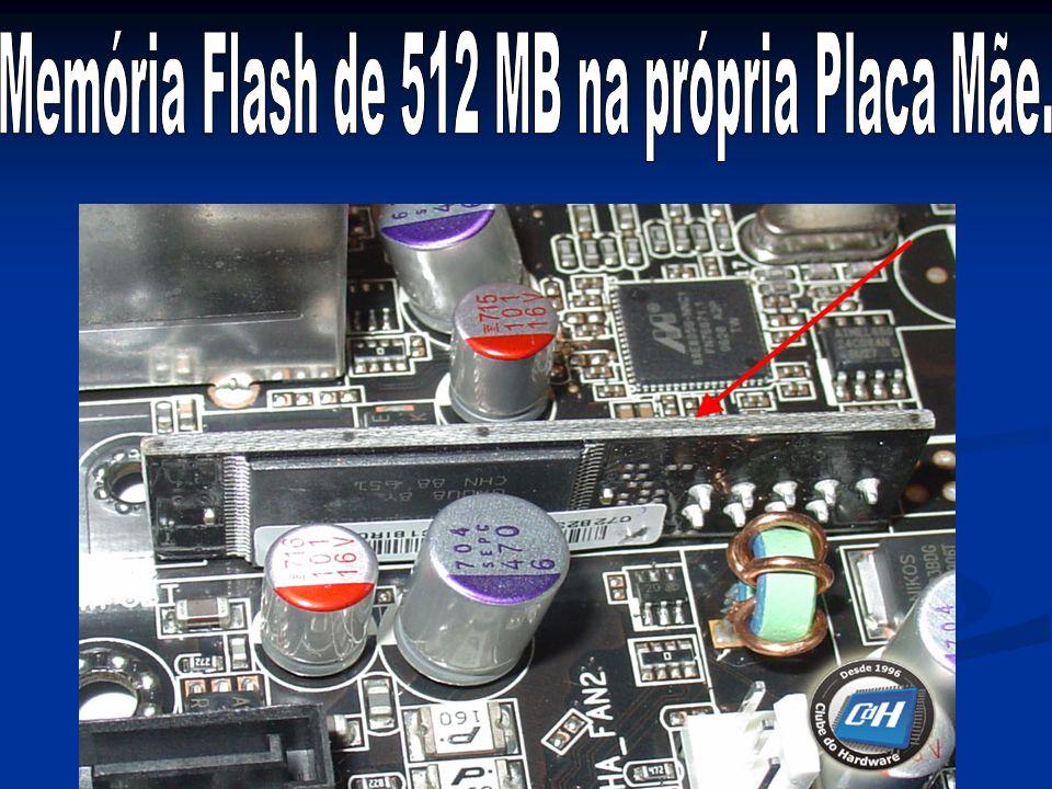 Memória Flash de 512 MB na própria Placa Mãe.