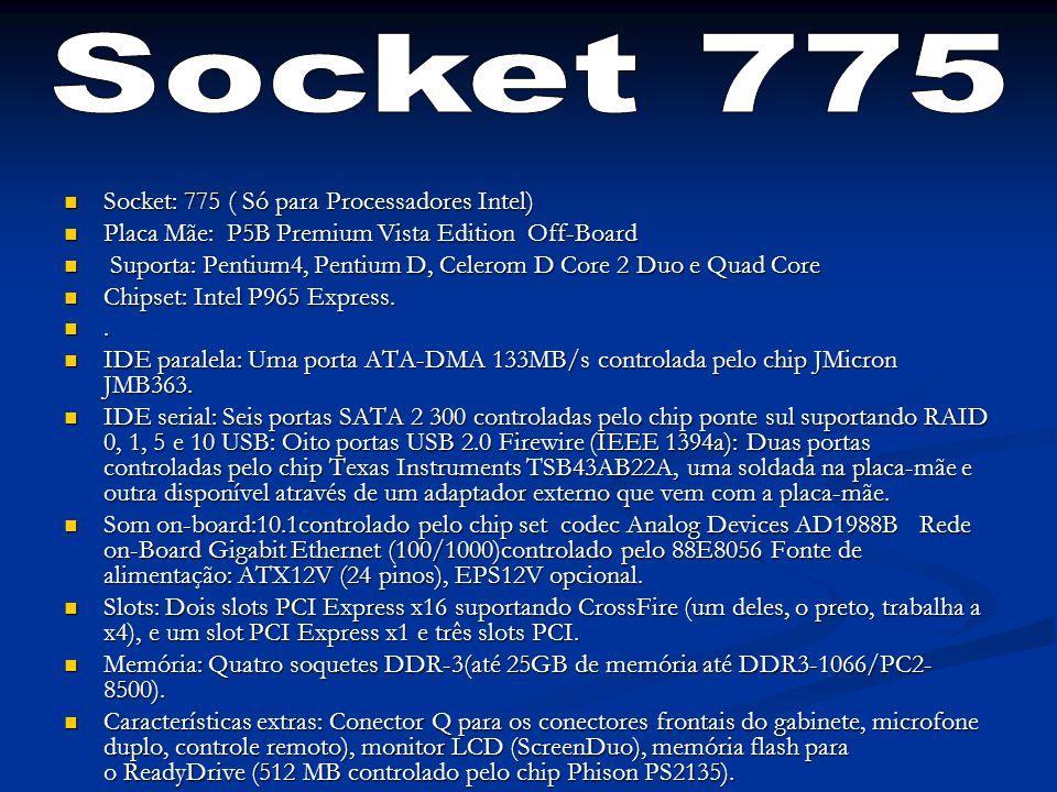 Socket 775 Socket: 775 ( Só para Processadores Intel)