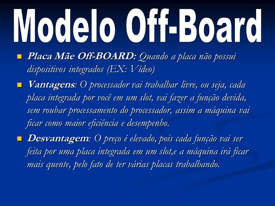 Modelo Off-Board Placa Mãe Off-BOARD: Quando a placa não possui dispositivos integrados (EX: Vídeo)