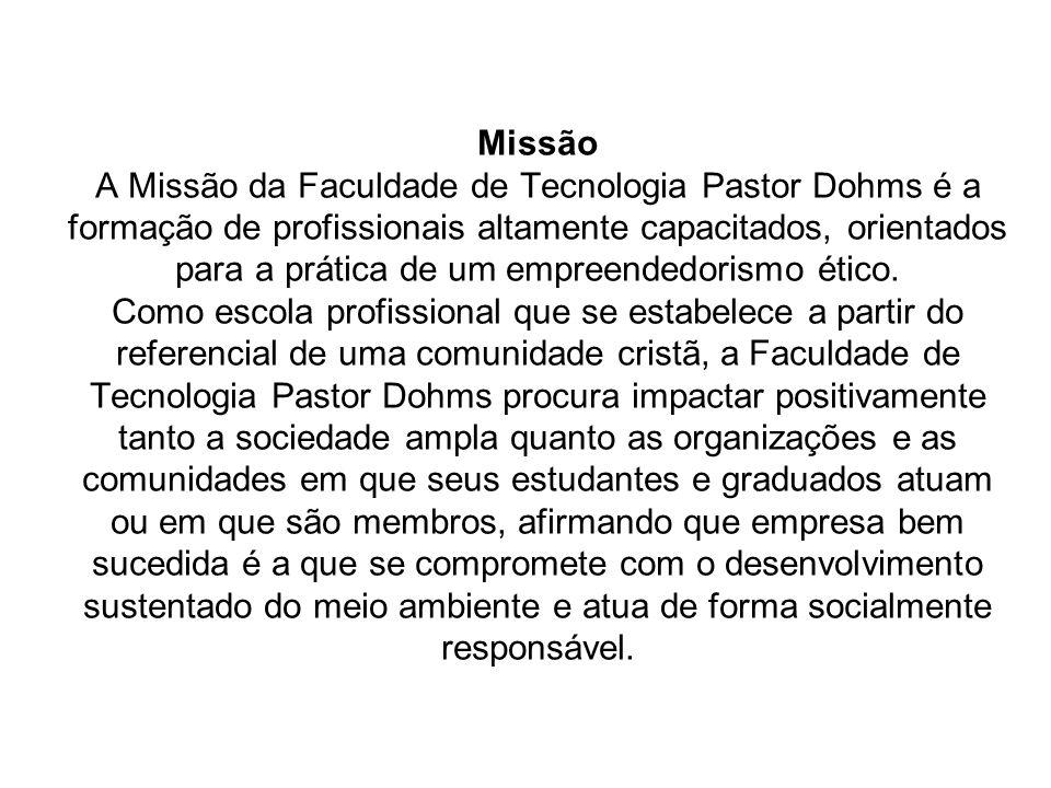 Missão A Missão da Faculdade de Tecnologia Pastor Dohms é a formação de profissionais altamente capacitados, orientados para a prática de um empreendedorismo ético.