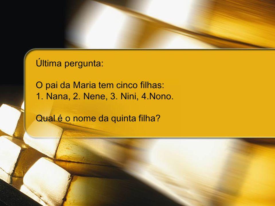 Última pergunta: O pai da Maria tem cinco filhas: Nana, 2.