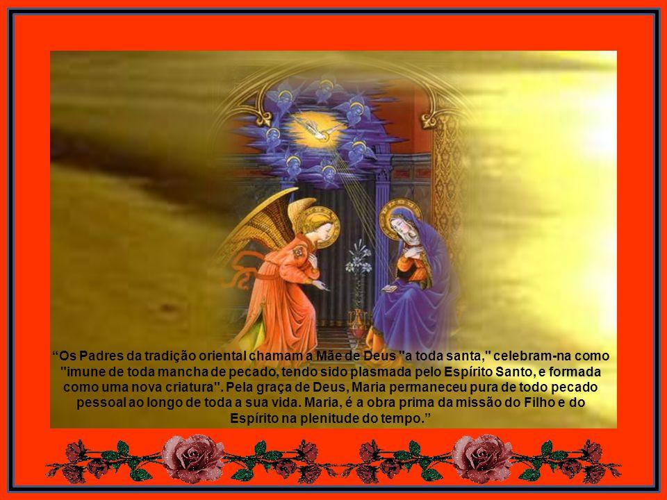 Os Padres da tradição oriental chamam a Mãe de Deus a toda santa, celebram-na como imune de toda mancha de pecado, tendo sido plasmada pelo Espírito Santo, e formada como uma nova criatura .
