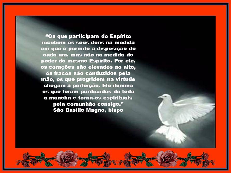 Os que participam do Espírito recebem os seus dons na medida em que o permite a disposição de cada um, mas não na medida do poder do mesmo Espírito.