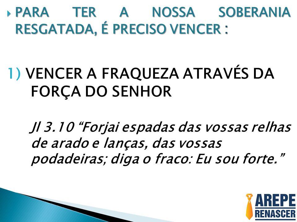1) VENCER A FRAQUEZA ATRAVÉS DA FORÇA DO SENHOR