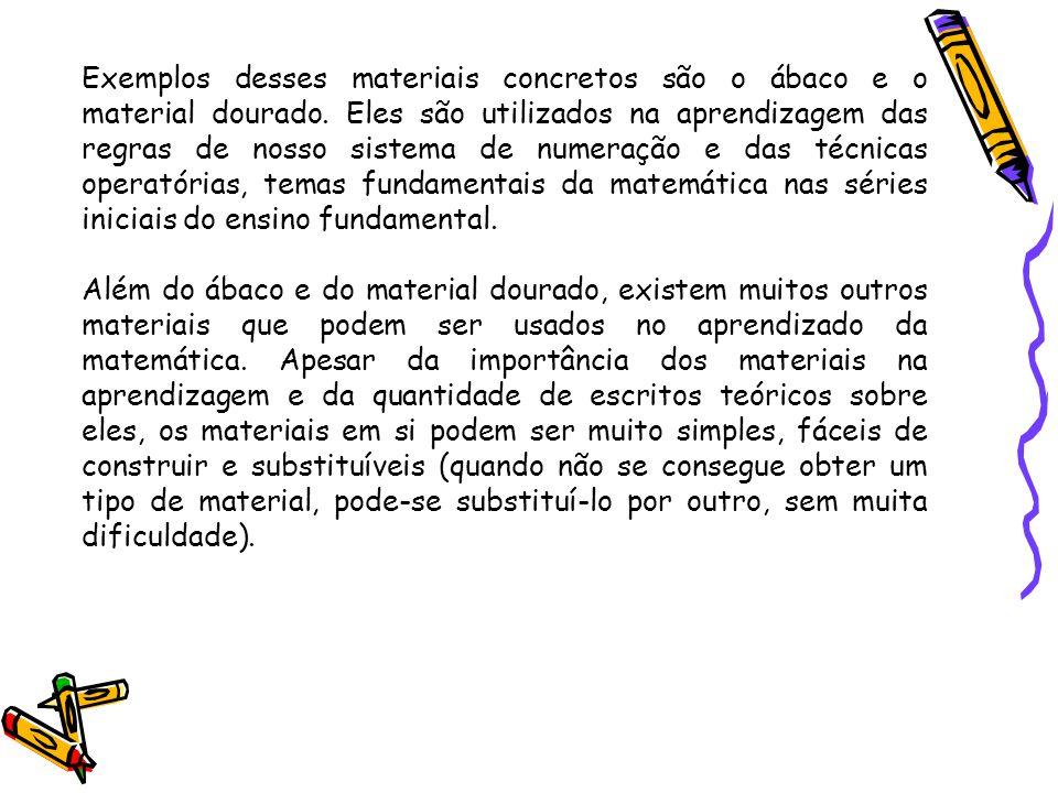 Exemplos desses materiais concretos são o ábaco e o material dourado