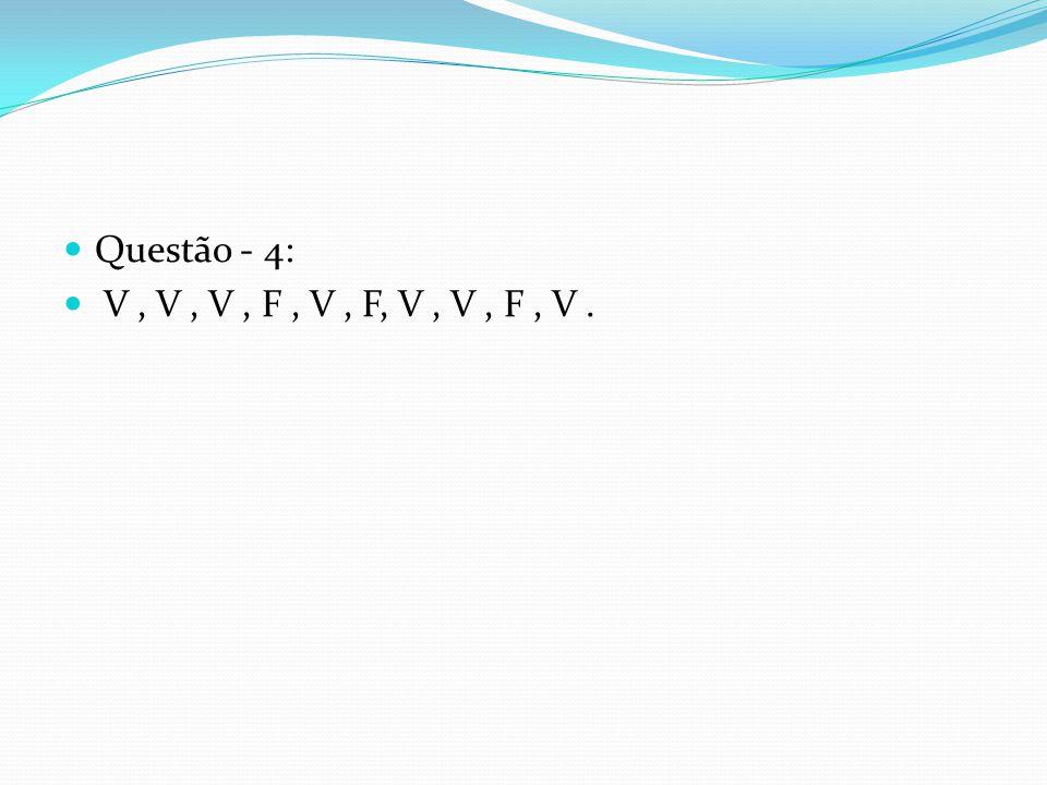 Questão - 4: V , V , V , F , V , F, V , V , F , V .
