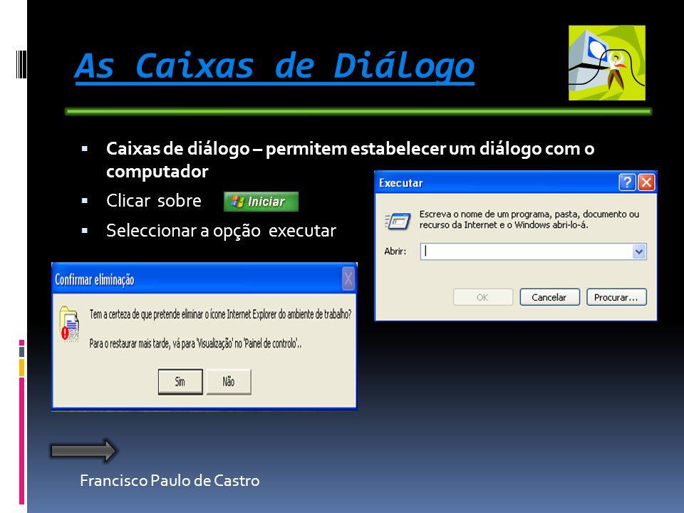 As Caixas de Diálogo Caixas de diálogo – permitem estabelecer um diálogo com o computador. Clicar sobre.