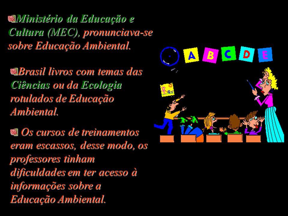 Ministério da Educação e Cultura (MEC), pronunciava-se sobre Educação Ambiental.
