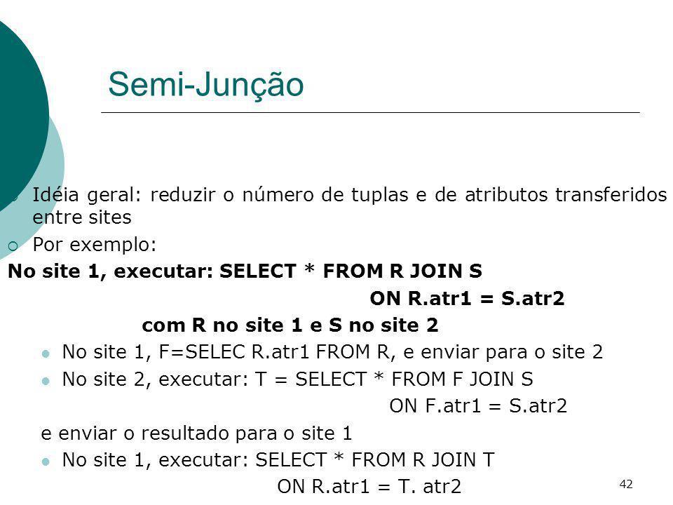Semi-Junção Idéia geral: reduzir o número de tuplas e de atributos transferidos entre sites. Por exemplo: