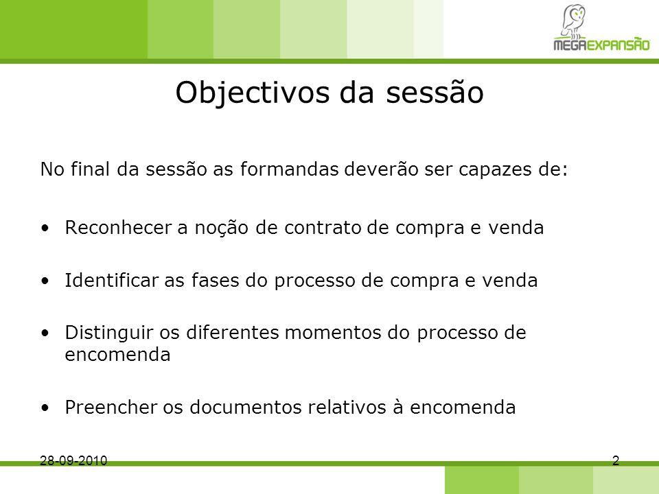 Objectivos da sessão No final da sessão as formandas deverão ser capazes de: Reconhecer a noção de contrato de compra e venda.